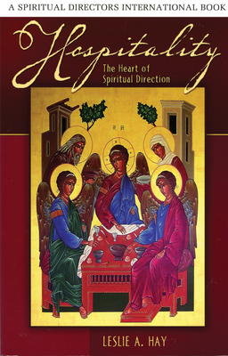 Hospitality: The Heart of Spiritual Direction - Hay, Leslie A