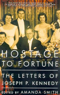Hostage to Fortune: The Letters of Joseph P. Kennedy - Kennedy, Joseph P, and Smith, Amanda (Editor)