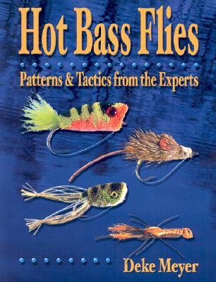 Hot Bass Flies: Patterns & Tactics from the Experts - Meyer, Deke