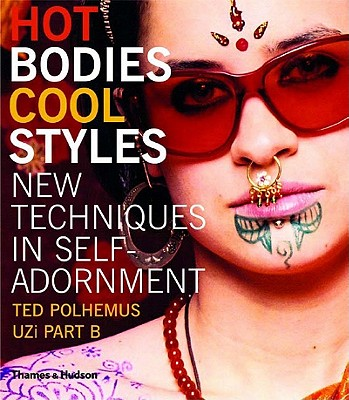 Hot Bodies, Cool Styles: New Techniques in Self-Adornment - Polhemus, Ted, and Uzi Part B (Photographer)
