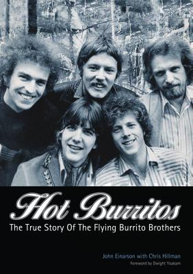 Hot Burritos: The True Story of Flying Burrito Brothers - Einarson, John, and Hillman, Chris, and Yoakam, Dwight (Foreword by)