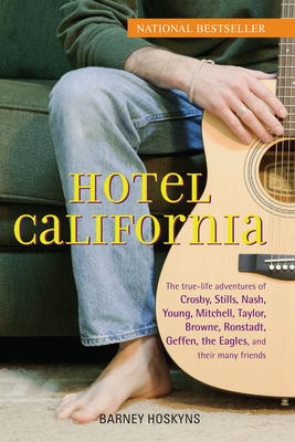 Hotel California: The True-Life Adventures of Crosby, Stills, Nash, Young, Mitchell, Taylor, Browne, Ronstadt, Geffen, the Eagles, and Their Many Friends - Hoskyns, Barney