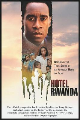 Hotel Rwanda: Bringing the True Story of an African Hero to Film - George, Terry, and Pearson, Keir