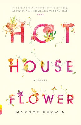 Hothouse Flower and the Nine Plants of Desire - Berwin, Margot