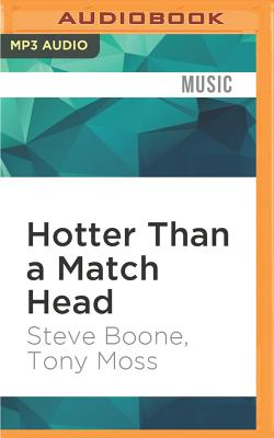 Hotter Than a Match Head: Life on the Run and the Lovin' Spoonful - Boone, Steve, and Moss, Tony, and Rapkin, David (Read by)
