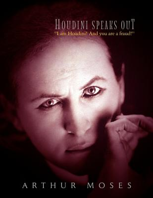 Houdini Speaks Out - Moses, Arthur