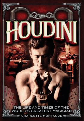 Houdini: The Life and Times of the World's Greatest Magician - Montague, Charlotte