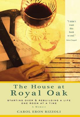 House at Royal Oak: Starting Over & Rebuilding a Life One Room at a Time - Rizzoli, Carol Eron