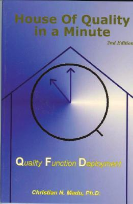 House of Quality in a Minute: Quality Function Deployment - Madu, Christian N