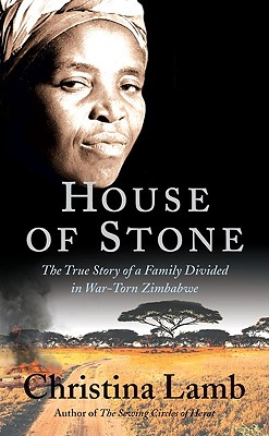 House of Stone: The True Story of a Family Divided in War-Torn Zimbabwe - Lamb, Christina