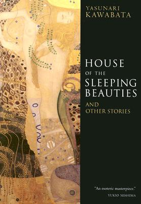 House of the Sleeping Beauties: And Other Stories - Kawabata, Yasunari, and Seidensticker, Edward (Translated by)