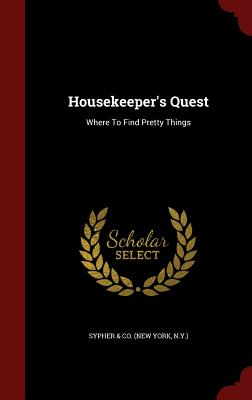 Housekeeper's Quest: Where to Find Pretty Things - Sypher & Co (New York, N y ) (Creator)