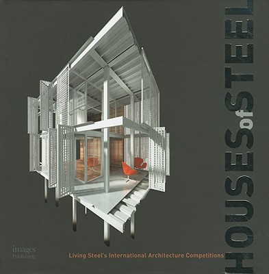 Houses of Steel: Living Steel's International Architecture Competitions - Foley, Georgina (Editor)