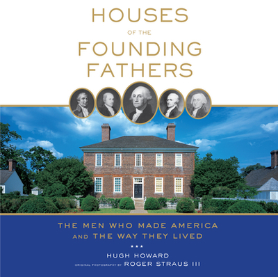Houses of the Founding Fathers - Howard, Hugh, and Straus, Roger, III (Photographer)