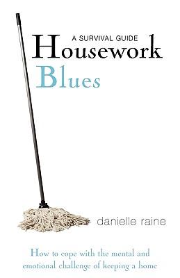 Housework Blues: A Survival Guide - Raine, Danielle
