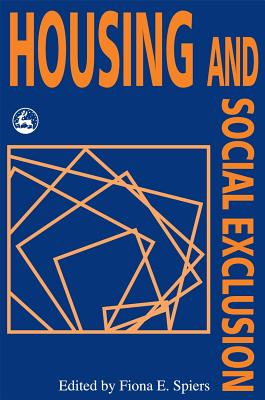 Housing and Social Exclusion - Spiers, Fiona E (Editor)