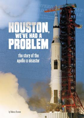 Houston, We've Had a Problem: The Story of the Apollo 13 Disaster - Rissman, Rebecca