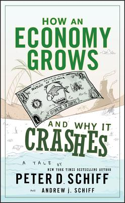 How an Economy Grows and Why It Crashes - Schiff, Peter D, and Schiff, Andrew J