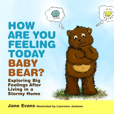 How are You Feeling Today Baby Bear?: Exploring Big Feelings After Living in a Stormy Home - Evans, Jane