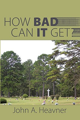 How Bad Can It Get? - Heavner, John A.