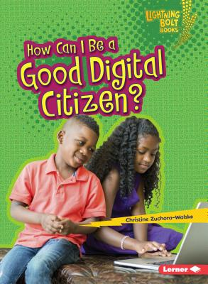 How Can I Be a Good Digital Citizen? - Zuchora-Walske, Christine