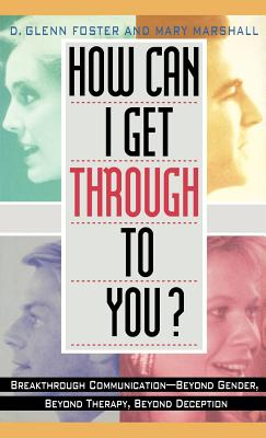 How Can I Get Through to You?: Breakthrough Communication Beyond Gender, Therapy. - Foster, D Glenn, and Marshall, Mary