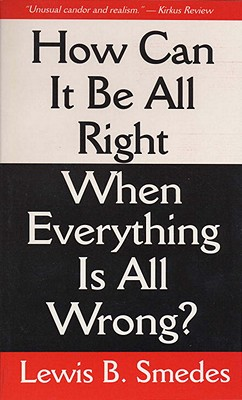 How Can It Be All Right When Everything is All Wrong? - Smedes, Lewis B