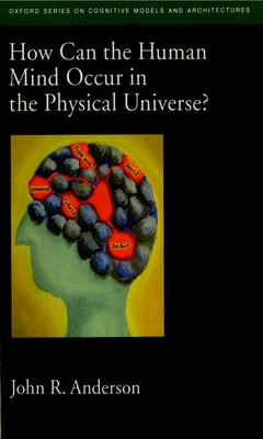 How Can the Human Mind Occur in the Physical Universe? - Anderson, John R, Do