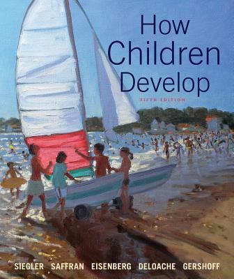 How Children Develop - Siegler, Robert S, and Saffran, Jenny, and Eisenberg, Nancy