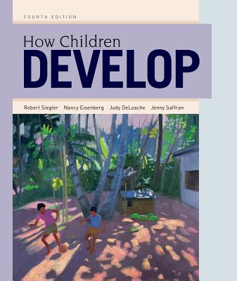 How Children Develop - Siegler, Robert, and DeLoache, Judy, and Eisenberg, Nancy