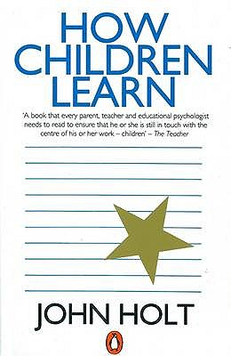 How Children Learn - Holt, John