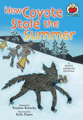 How Coyote Stole the Summer: [a Native American Folktale] - Krensky, Stephen, Dr.