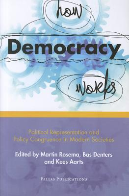 How Democracy Works: Political Representation and Policy Congruence in Modern Societies - Rosema, Martin (Editor), and Aarts, Kees (Editor), and Denters, Bas (Editor)