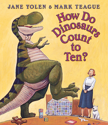 How Do Dinosaurs Count to Ten? - Teague, Mark (Illustrator), and Yolen, Jane