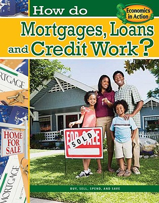How Do Mortgages, Loans, and Credit Work? - Challen, Paul, and Cipriano, Jeri S