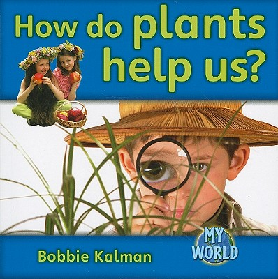 How Do Plants Help Us? - Kalman, Bobbie