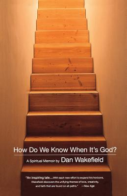 How Do We Know When It's God?: A Spiritual Memoir - Wakefield, Dan