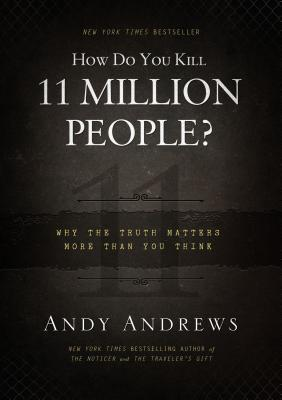 How Do You Kill 11 Million People?: Why the Truth Matters More Than You Think - Andrews, Andy