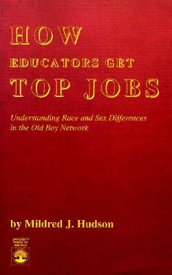 How Educators Get Top Jobs: Understanding Race and Sex Differences in the 'Old Boy Network' - Hudson, Mildred J