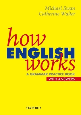 How English Works: A Grammar Practice Book - Swan, Walter