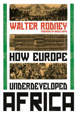 How Europe Underdeveloped Africa - Rodney, Walter, Professor, and Davis, Angela, Professor (Introduction by)