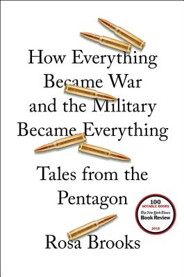 How Everything Became War and the Military Became Everything: Tales from the Pentagon - Brooks, Rosa