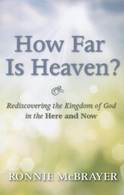 How Far Is Heaven?: Rediscovering the Kingdom of God in the Here and Now - McBrayer, Ronnie