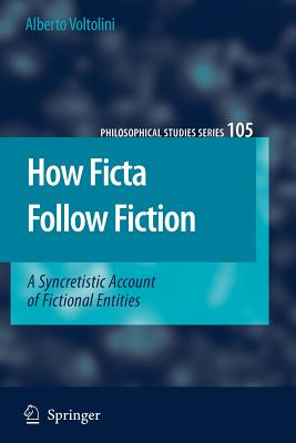 How Ficta Follow Fiction: A Syncretistic Account of Fictional Entities - Voltolini, Alberto