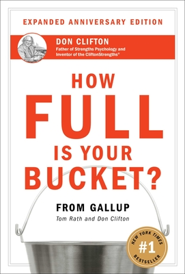 How Full Is Your Bucket? - Rath, Tom, and Clifton, Donald O, PH D