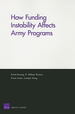 How Funding Instability Affects Army Programs - Kassing, David, and Thomas, R William, and Camm, Frank
