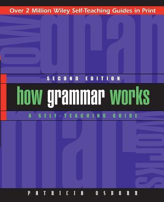 How Grammar Works: A Self-Teaching Guide - Osborn, Patricia