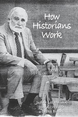 How Historians Work: Retelling the Past: From the Civil War to the Wider World - Judith, Hallock Lee (Editor), and Waugh, John C (Editor), and Bush, Drake (Editor)