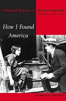 How I Found America: Collected Stories of Anzia Yezierska - Yezierska, Anzia