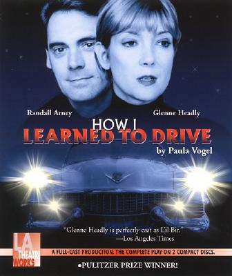 How I Learned to Drive - Vogel, Paula, and Headly, Glenne (Performed by), and Arney, Randall (Performed by)